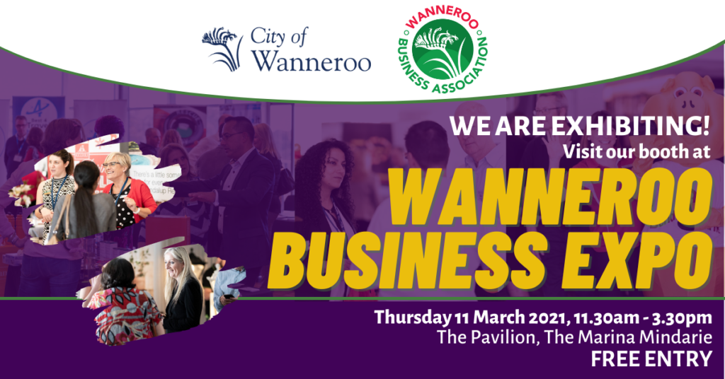 Image of people networking with the text- We are exhibiting! Visit our booth at Wanneroo Business Expo. Thursday 11 March 2021, 11:30am-3:30pm. The Pavilion, the Marina Mindarie. Free Entry.
