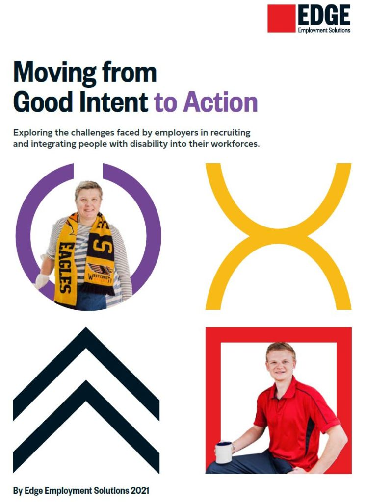 Cover image of report with Edge logo, two clients, 4 symbols and text reading 'Moving from Good Intent to Action. Exploring the challenges faced by employers in recruiting and integrating people with disability into their workforce. By Edge Employment Solutions 2021